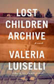 Lost Children Archive A novel, Valeria Luiselli