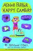 Agnes Parker, Happy Camper, Kathleen O'Dell