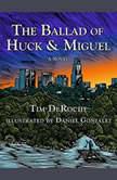 The Ballad of Huck & Miguel, Tim DeRoche