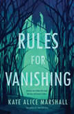 Rules for Vanishing, Kate Alice Marshall
