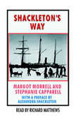 Shackleton's Way Leadership Lessons From the Great Antarctic Explorer, Margot Morrell