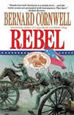 Rebel The Starbuck Chronicles, Vol. 1, Bernard Cornwell