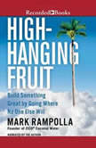 High-Hanging Fruit Build Something Great by Going Where No One Else WIll, Mark Rampolla