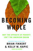 Becoming Whole Why the Opposite of Poverty Isn't the American Dream, Dr. Brian Fikkert