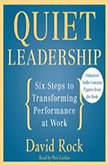 Quiet Leadership Six Steps to Transforming Performance at Work, David Rock