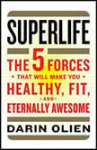 SuperLife The 5 Forces That Will Make You Healthy, Fit, and Eternally Awesome, Darin Olien