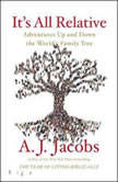 It's All Relative Adventures Up and Down the World's Family Tree, A. J.  Jacobs