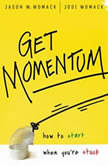 Get Momentum How to Start When You're Stuck, Jason W Womack