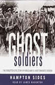 Ghost Soldiers The Epic Account of World War II's Greatest Rescue Mission, Hampton Sides