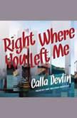 Right Where You Left Me, Calla Devlin