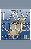 The Law of Success From the Master Mind to the Golden Rule (In Sixteen Lessons), Napoleon Hill