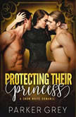 Protecting Their Princess A Snow White Romance (Filthy Fairy Tales Book 3), Parker Grey