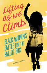 Lifting as We Climb Black Women's Battle for the Ballot Box, Evette Dionne