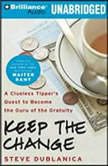 Keep the Change A Clueless Tipper's Quest to Become the Guru of the Gratuity, Steve Dublanica