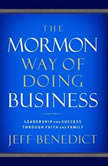 The Mormon Way of Doing Business How Eight Western Boys Reached the Top of Corporate America, Jeff Benedict