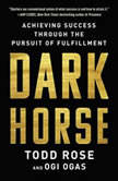 Dark Horse Achieving Success Through the Pursuit of Fulfillment, Todd Rose