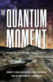 The Quantum Moment How Planck, Bohr, Einstein, and Heisenberg Taught Us to Love Uncertainty, Robert P. Crease; Alfred Scharff Goldhaber