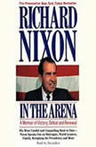 In the Arena A Memoir of Victory, Defeat and Renewal, Richard Nixon