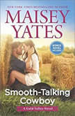 Smooth-Talking Cowboy (A Gold Valley Novel), Maisey Yates
