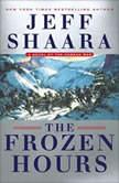 The Frozen Hours A Novel of the Korean War, Jeff Shaara