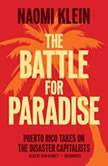 The Battle for Paradise Puerto Rico Takes On the Disaster Capitalists, Naomi Klein