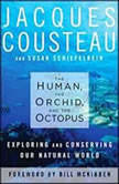 The Human, the Orchid, and the Octopus Exploring and Conserving Our Natural World, Jacques Cousteau