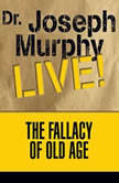 The Fallacy of Old Age Dr. Joseph Murphy LIVE!, Joseph Murphy