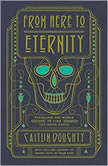 From Here to Eternity Traveling the World to find the Good Death, Caitlin Doughty