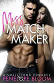 Miss Matchmaker A Small Town Romance, Penelope Bloom