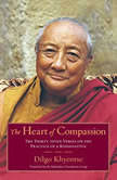 The Heart of Compassion The Thirty-seven Verses on the Practice of a Bodhisattva, Dilgo Khyentse