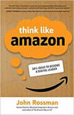 Think Like Amazon 50 1/2 Ways to Become a Digital Leader, John Rossman