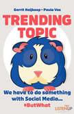 Trending Topic We Have to do Something With Social Media #But What, Gerrit Heijkoop, Paula Vos