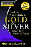 Rich Dad's Advisors: Guide to Investing In Gold and Silver Everything You Need to Know to Profit from Precious Metals Now, Michael Maloney