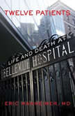 Twelve Patients Life and Death at Bellevue Hospital, Eric Manheimer