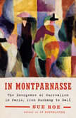 In Montparnasse The Emergence of Surrealism in Paris, from Duchamp to Dali, Sue Roe