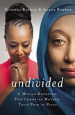 Undivided A Muslim Daughter, Her Christian Mother, Their Path to Peace, Patricia Raybon