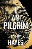 I Am Pilgrim A Thriller, Terry Hayes