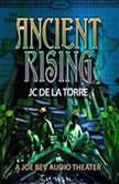 Ancient Rising A Joe Bev Audio Theater, JC De La Torre