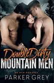 Double Dirty Mountain Men An MFM Menage Romance, Parker Grey