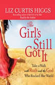 The Girl's Still Got It Take a Walk with Ruth and the God Who Rocked Her World, Liz Curtis Higgs