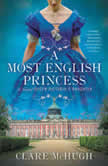 A Most English Princess A Novel of Queen Victoria's Daughter, Clare McHugh