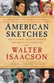 American Sketches Great Leaders, Creative Thinkers, and Heroes of a Hurricane, Walter Isaacson