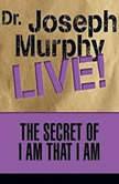 The Secret of I am That I Am Dr. Joseph Murphy LIVE!, Joseph Murphy
