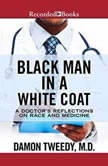 Black Man in a White Coat A Doctor's Reflections on Race and Medicine, Damon Tweedy