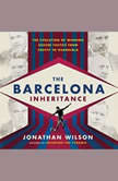 The Barcelona Inheritance The Evolution of Winning Soccer Tactics from Cruyff to Guardiola, Jonathan Wilson