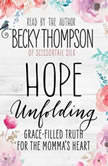 Hope Unfolding Grace-Filled Truth for the Momma's Heart, Becky Thompson