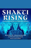Shakti Rising Embracing Shadow and Light on the Goddess Path to Wholeness, MD Chinnaiyan