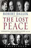 The Lost Peace Leadership in a Time of Horror and Hope: 1945-1953, Robert Dallek