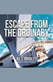 Escape from the Ordinary, Julie Bradley