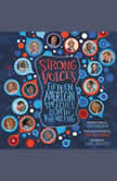Strong Voices Fifteen American Speeches Worth Knowing, Tonya Bolden